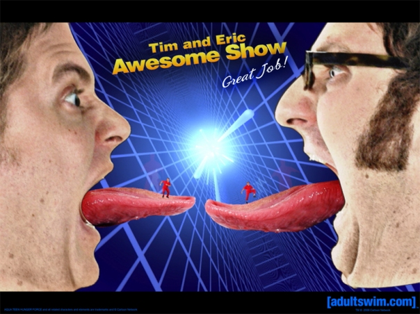 tim and eric awesome show great job